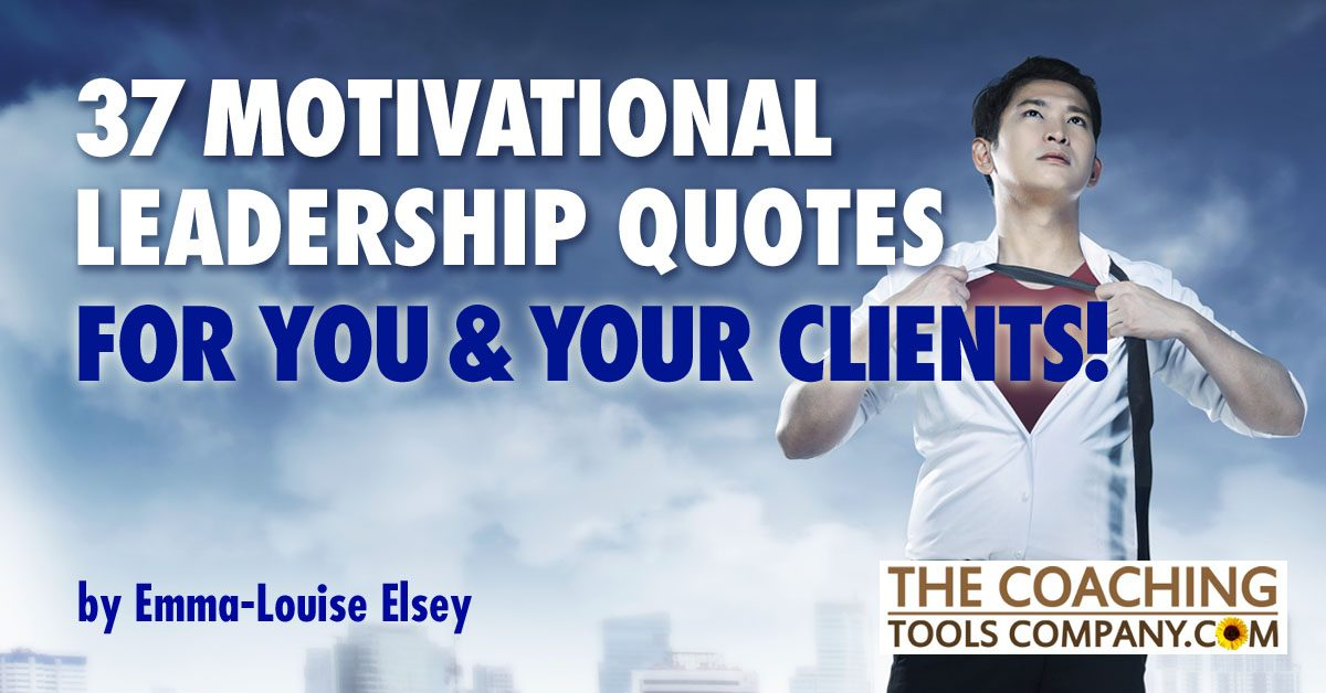 37 Motivational Leadership Quotes For You Your Clients The