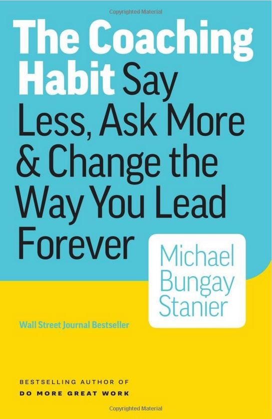 The Coaching Habit Book by Michael Bungay Stanier