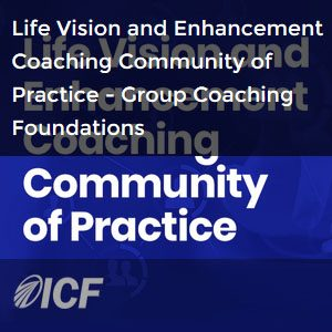 ICF Community of Practice - Life Vision & Enhancement Webinar on Group Coaching